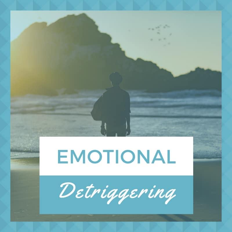 Emotional Detriggering<br/><i>Detrigger Your Emotions in 1 Week</i>